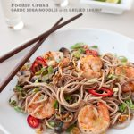 Foodie Crush Garlic Soba Noodles with Grilled Shrimp