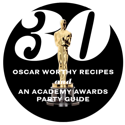 30 Oscar Worthy Recipes and an Academy Awards Hosting Guide