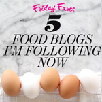 Thumbnail image for Friday Faves: 5 Food Blogs I'm Following Now