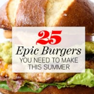 25 Epic Burgers You Need to Make This Summer | foodiecrush.com