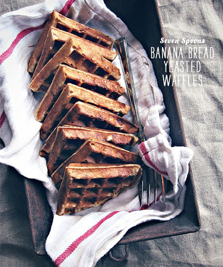 FoodieCrush magazine Seven Spoons Banana Bread Yeasted Waffles