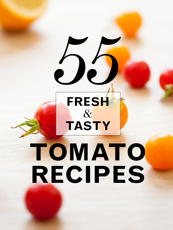 55 Tomato Recipes foodiecrush.com