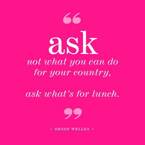Ask What's For Lunch Quote by Orson Welles via FoodieCrush.com