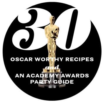 30 Oscar Worthy Recipes and an Academy Awards Hosting Guide