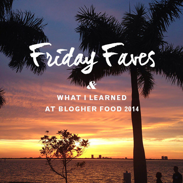 Friday Faves and What I Learned at Blogher Food 2014