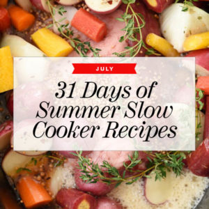 31 Days of Summer Slow Cooker Recipes to Make in July | foodiecrush.com