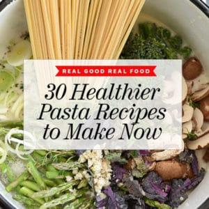 30 Healthy-er Pasta Recipes to Make Now | foodiecrush.com