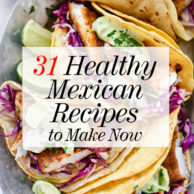 31 Healthy Mexican Recipes to Make Now | foodiecrush.com