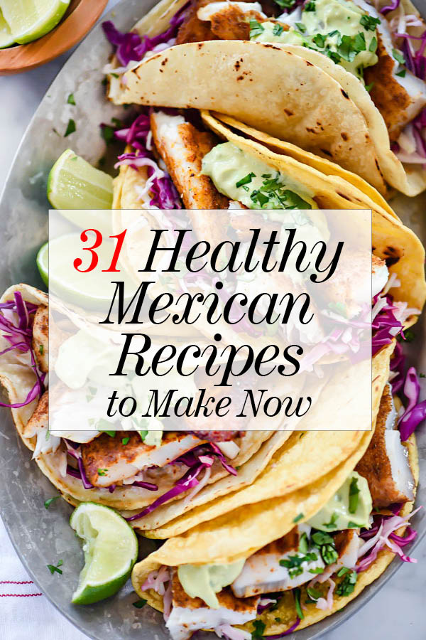 31 Healthy Mexican Recipes to Make Now