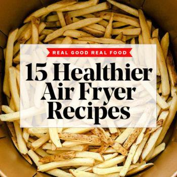 15 Healthier Air Fryer Recipes foodiecrush.com